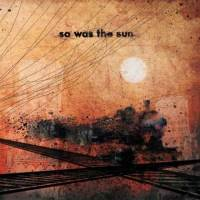 So was the sun (Ep)