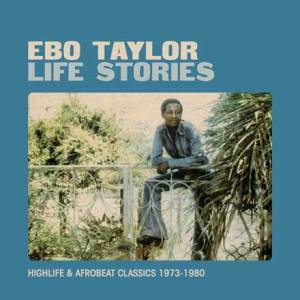 Life Stories : Highlife and Afrobeat Classics 1973-1980